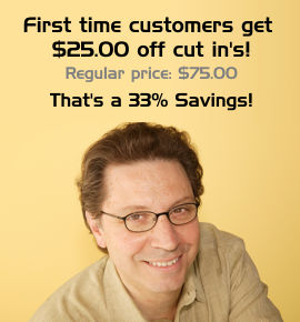 First time customers get $25.00 off cut in's. Regular price $75.00. That's a 33% Savings!